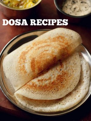 dosa recipes | collection of 38 dosa varieties | dosa recipes for breakfast