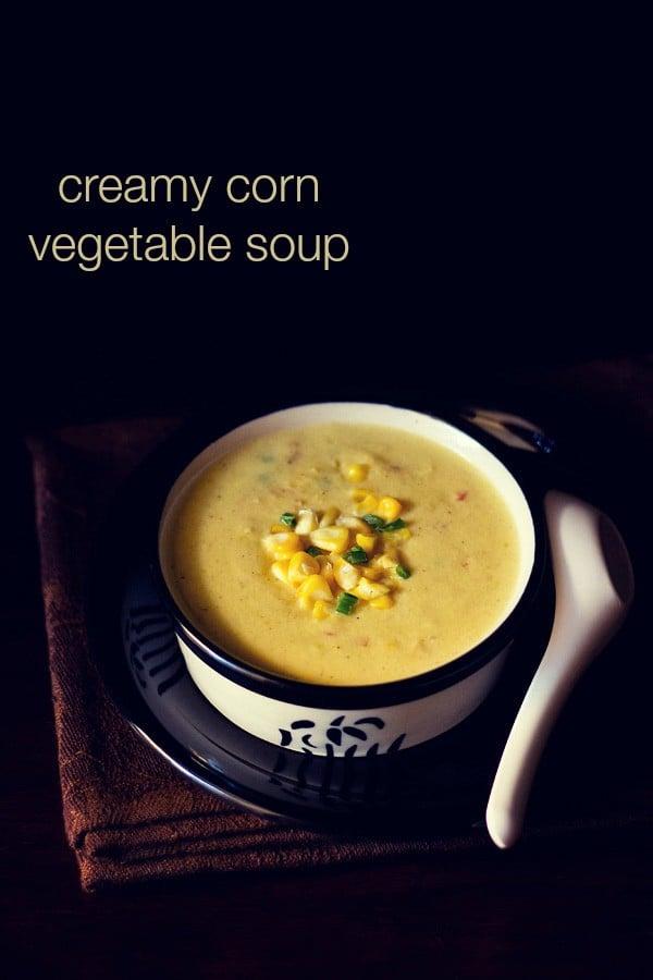 creamy corn vegetable soup recipe | sweet corn soup recipe with veggies