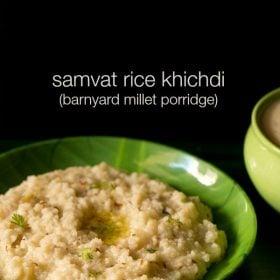 samvat rice khichdi recipe, sama chawal khichdi recipe