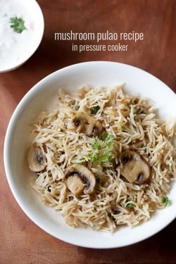 mushroom pulao recipe, easy mushroom pulao recipe in pressure cooker