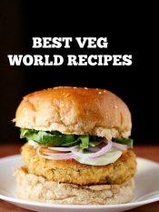 60 veg recipes world cuisine | collection of 60 best vegetarian recipes
