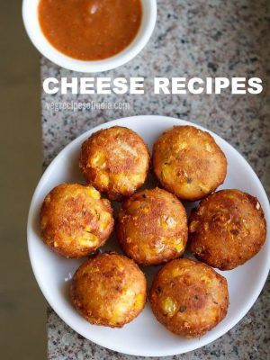 cheese recipes | collection of 31 tasty cheese recipes | veg cheese recipes